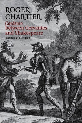 Cardenio Between Cervantes and Shakespeare