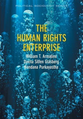The Human Rights Enterprise - Political Sociology,state Power, and Social Movements