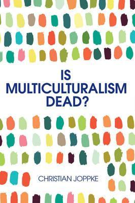 Is Multiculturalism Dead? - Crisis and Persistencein the Constitutional State