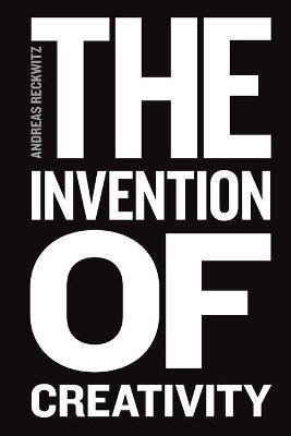The Invention of Creativity - Modern Society and the Culture of the New