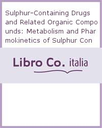 Sulphur-containing Drugs and Related Organic Compounds: Metabolism and Pharmokinetics of Sulphur Containing Drugs v. 3B