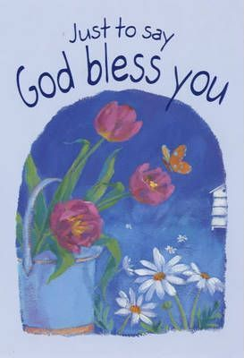 Just to Say...God Bless You