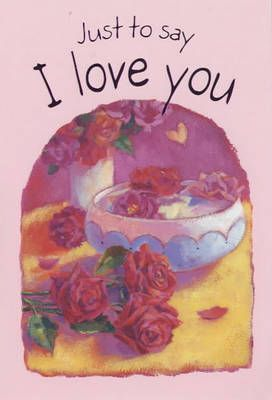 Just to Say...I Love You