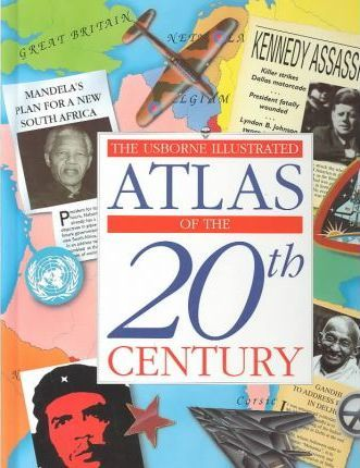 Usborne Illustrated Atlas of the 20th Century