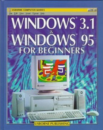 Windows 3.1 and Windows 95 for Beginners: Combined Volume