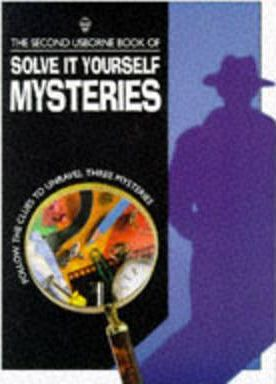The Second Usborne Book of Solve it Yourself Mysteries