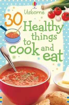 30 Healthy Things to Make and Cook