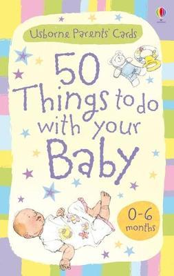 50 Things to do with Your Baby 0-6 Months