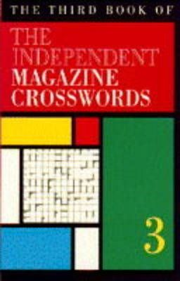 "The Third Book of the ""Independent"" Magazine Crosswords"