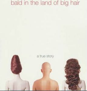 Bald in the Land of Big Hair