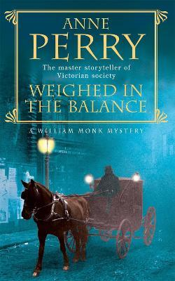 Weighed in the Balance (William Monk Mystery, Book 7)