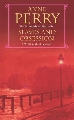 Slaves and Obsession (William Monk Mystery, Book 11)
