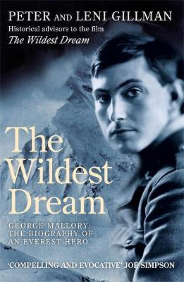 The Wildest Dream : George Mallory: The Biography of an Everest Hero