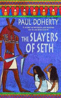 The Slayers of Seth (Amerotke Mysteries, Book 4)