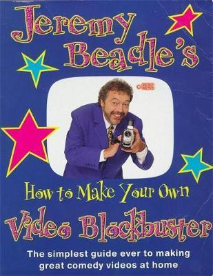 Jeremy Beadle's How to Make Your Own Video Blockbuster