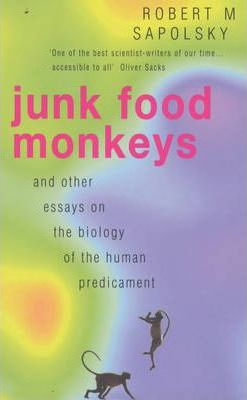 Junk Food Monkeys and Other Essays on the Biology of the Human Predicament