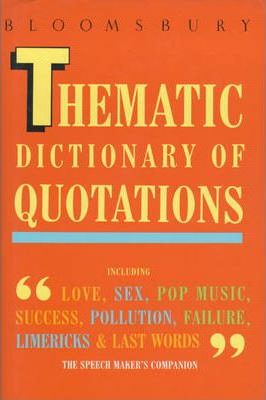 Bloomsbury Thematic Dictionary of Quotations