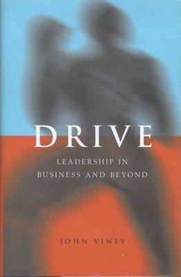 Drive: The Dynamics of Leadership in Business and Life