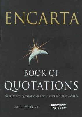 Encarta Book of Quotations: 25,000 Quotations from Around the World