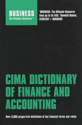 CIMA Dictionary of Finance and Accounting: Over 5,000 Jargon-free Definitions of Key Financial Terms and Ratios