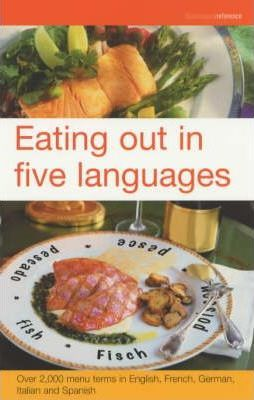 Eating Out in Five Languages : Over 10,000 Menu Terms in English, French, German, Italian, Spanish