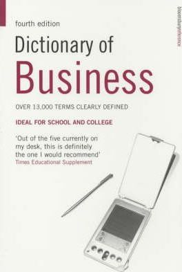 Dictionary of Business: Over 13,000 Terms Clearly Defined. Ideal for School and College
