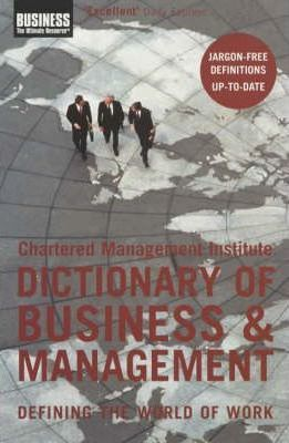 The Chartered Management Institute Dictionary of Business and Management