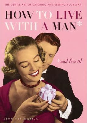 How to Live with a Man and Love it