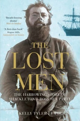 The Lost Men : The Harrowing Story of Shackleton's Ross Sea Party