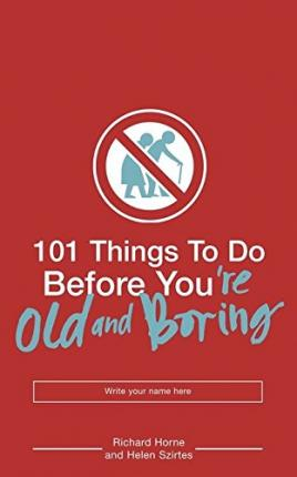 101 Things to Do Before You're Old and Boring