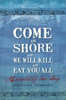 Come on Shore and We Will Kill You and Eat You All