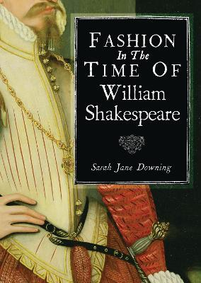 Fashion in the Time of William Shakespeare