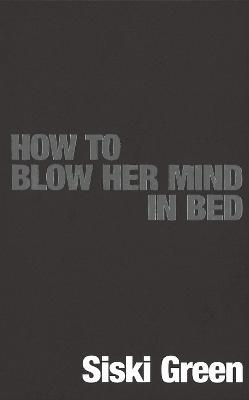 How to Blow Her Mind in Bed