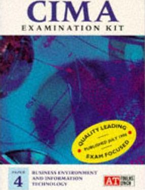 CIMA Examination Kit: Business Environment and Information Technology Paper 4