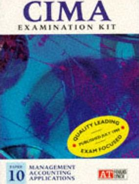 CIMA Examination Kit: Management Accounting Applications Paper 10