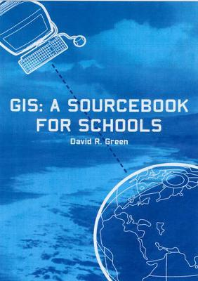 GIS: A Sourcebook for Schools