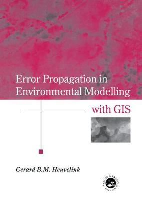 Error Propagation in Environmental Modelling with GIS