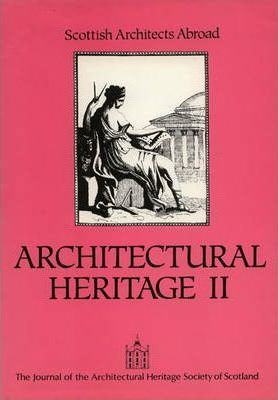 The Architectural Heritage: Scottish Architects Abroad v. 2