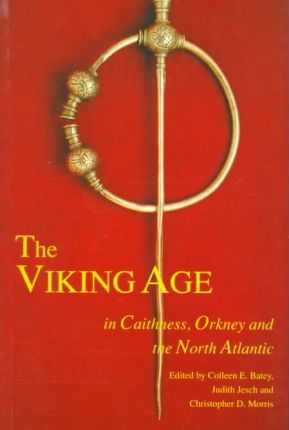 The Viking Age in Caithness, Orkney and the North Atlantic