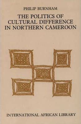 The Politics of Cultural Difference in Northern Cameroon