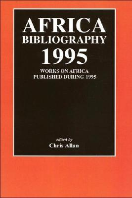 Africa Bibliography 1995: Works on Africa Published During 1995
