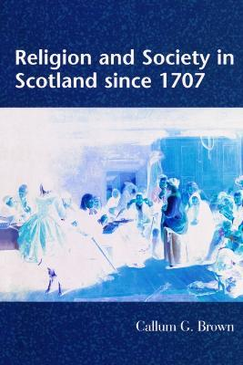 Religion and Society in Scotland Since 1707
