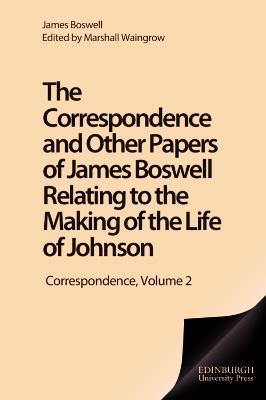 "The Correspondence and Other Papers of James Boswell Relating to the Making of the ""Life of Johnson"""