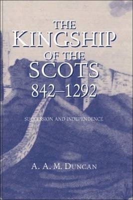 The Kingship of the Scots, 842-1292