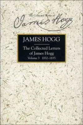 Collected Letters of James Hogg, Volume 3, 1832-1835