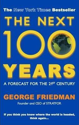 The Next 100 Years >> The Next 100 Years George Friedman 9780749007430
