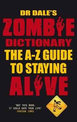 Dr Dale's Zombie Dictionary  The A-Z Guide to Staying Alive