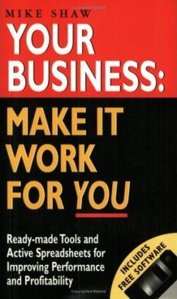YOUR BUSINESS: MAKE IT WORK FOR YOU