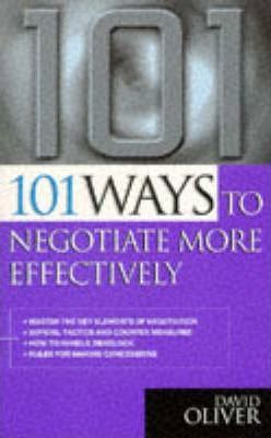 101 WAYS TO NEGOTIATE MORE EFFECTIVELY