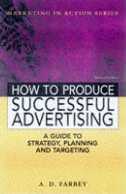 HOW TO PRODUCE SUCCESSFUL ADVERTISING 2ND EDN